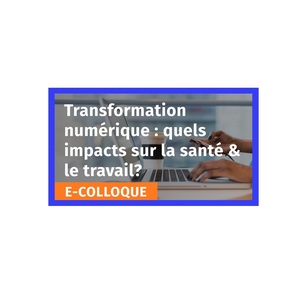 Transformation numérique : quels impacts sur la santé & les conditions de travail ?